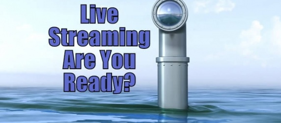 The Live Streaming Revolution Is Here…Are You Ready?